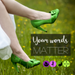 Your Words Matter – choose them well