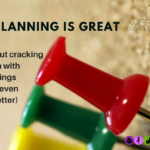 Planning is Great (but cracking on with things is even better)