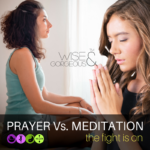 Prayer Vs Meditation… Which is Better? The fight is on.