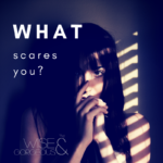 What are you scared of?  This will help.