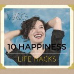 10 LifeHacks to make you happier.  Like TODAY