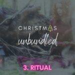 Christmas Unbundled – 3. Ritual
