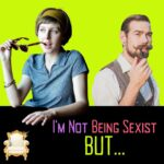 I'm not being sexist, but…